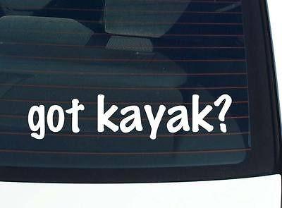 got kayak? SPORTS KAYAKING FUNNY DECAL STICKER VINYL WALL CAR