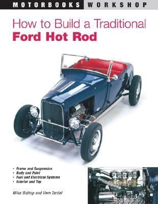 How to Build a Traditional Ford Hot Rod by Vern Tardel and Mike Bishop