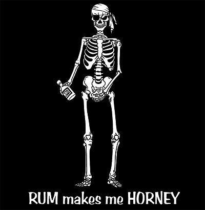 Funny Pirate Rum Makes Me Horney Skull T Shirt SP3
